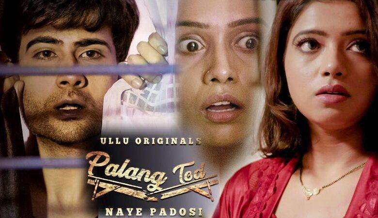 Palang Tod Naye Padosi Ullu Web Series 2021
