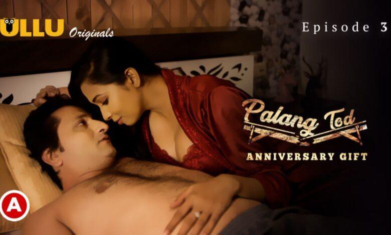 Palang Tod Anniversary Gift Ullu Web Series 2021 Watch Full Episode: Online